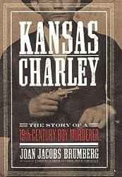 Kansas Charley: The Story of a Nineteenth-Century Boy Murderer