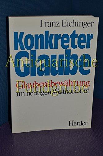 Konkreter Glaube : Glaubensbewährung im heutigen Welthorizont.