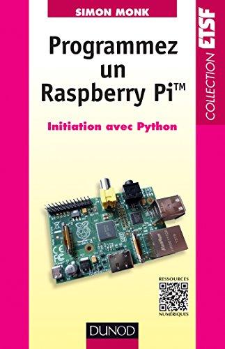 Programmez un Raspberry Pi : Initiation avec Python (ETSF) par Simon Monk