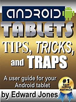Android Tablet Tips, Tricks, and Traps: A How-To Tutorial for all Android Tablets (English Edition) von [Jones, Edward]