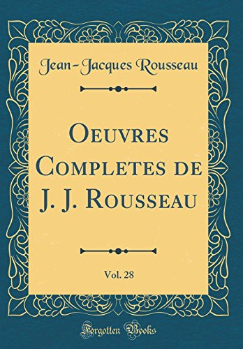 Oeuvres Completes de J. J. Rousseau, Vol. 28 (Classic Reprint)