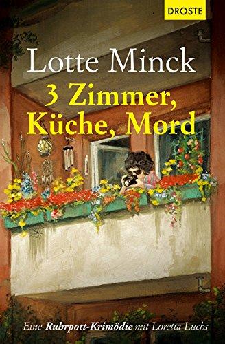 3 Zimmer, Küche, Mord: Eine Ruhrpott-Krimödie mit Loretta Luchs 3 Küche