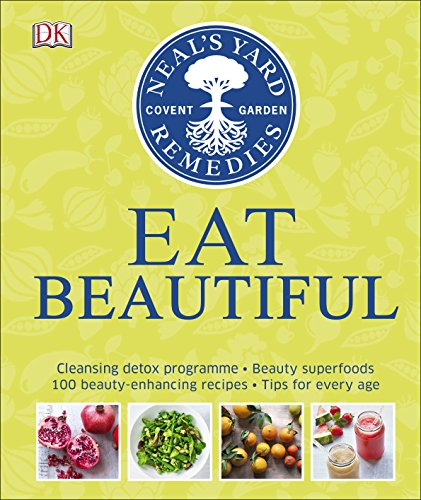 Neal's Yard Remedies Eat Beautiful: Cleansing detox programme * Beauty superfoods* 100 Beauty-enhancing recipes* Tips for every age por DK