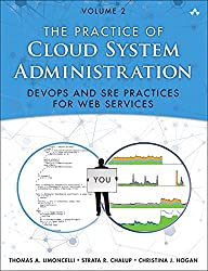 Practice of Cloud System Administration, The: Designing and Operating Large Distributed Systems, Volume 2