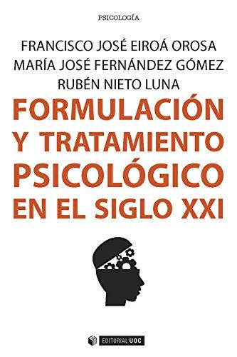 Formulación y tratamiento psicológico en el siglo XXI (Manuales) por Francisco José Eiroá Orosa