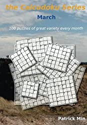 the Calcudoku Series - March: 100 puzzles of great variety every month: Volume 3