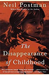 The Disappearance of Childhood by Neil Postman (1994-08-02)