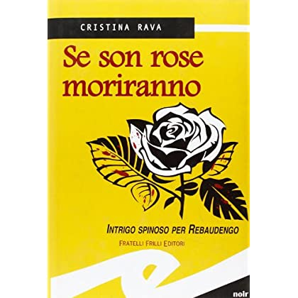 Se Son Rose Moriranno. Intrigo Spinoso Per Rebaudengo