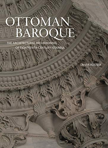 Ottoman Baroque: The Architectural Refashioning of Eighteenth-Century Istanbul (English Edition)