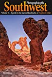 Photographing the Southwest: Vol. 1--Southern Utah (3rd Edition): A Guide to the natural Landmarks of Southern Utah (English Edition)