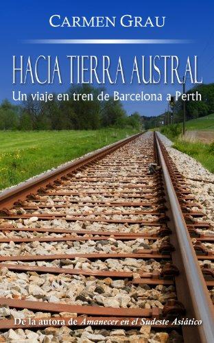HACIA TIERRA AUSTRAL: Un viaje en tren de Barcelona a Perth por Carmen Grau