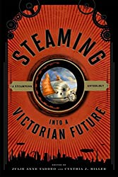 [Steaming into a Victorian Future: A Steampunk Anthology] (By: Julie Anne Taddeo) [published: February, 2014]