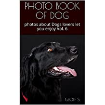 PHOTO BOOK OF DOG : photos about Dogs lovers let you enjoy Vol. 6 (English Edition)