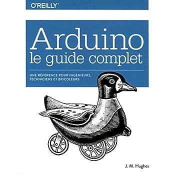 Arduino le guide complet - Une référence pour ingénieurs, techniciens et bricoleurs - collection O'Reilly