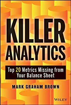 Killer Analytics: Top 20 Metrics Missing from your Balance Sheet (Wiley and SAS Business Series) von [Brown, Mark Graham]