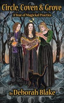 Circle, Coven, & Grove: A Year of Magickal Practice by [Blake, Deborah]