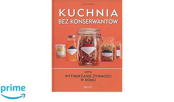 Kuchnia Bez Konserwantow Amazonit Lisa Casali Libri In