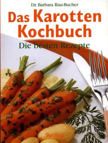 Das Karotten Kochbuch (Die besten Rezepte)*