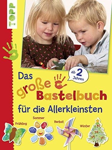 Das große Bastelbuch für die Allerkleinsten: 85 Bastelideen für Kinder ab 2 Jahren (Basteln mit den Allerkleinsten) (Kunst Für Den Kunsthandwerk Kindergarten Und)