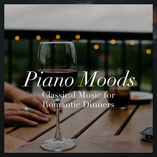 Piano Moods - Classical Music and Instrumental Background Relaxing Music for a Romantic Dinner