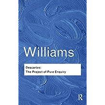Descartes: The Project of Pure Enquiry (Routledge Classics)