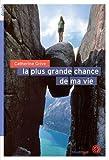 La plus grande chance de ma vie | Grive, Catherine (1959-....). Auteur
