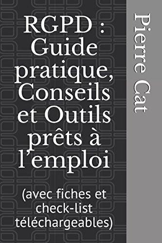 RGPD : Guide pratique, Conseils et Outils prêts à l'emploi: (avec fiches et check-list téléchargeables) par Pierre Cat