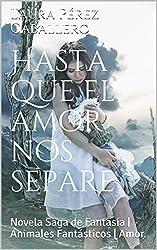 Hasta que el amor nos separe: Novela Saga de Fantasía |  Animales Fantásticos |  Amor.