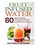 Fruit Infused Water: 80 Quick and Easy Vitamin Water Recipes for Weight Loss, Detox and Metabolism Boosting by Mrs Patricia Benson (2014-08-03)