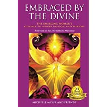 Embraced by the Divine: The Emerging Woman's Gateway to Power, Passion and Purpose by Michelle Mayur (2015-11-06)