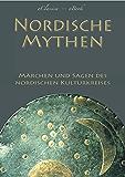 Nordische Mythen - Die schönsten Märchen und Sagen des nordischen Kulturkreises (Illustriert): Von Göttern, Geistern, Trollen und Riesen