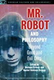 Mr. Robot and Philosophy: Beyond Good and Evil Corp (Popular Culture and Philosophy Book 109) (English Edition)