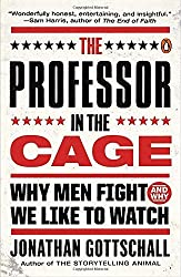 The Professor in the Cage: Why Men Fight and Why We Like to Watch by Jonathan Gottschall (2016-03-15)