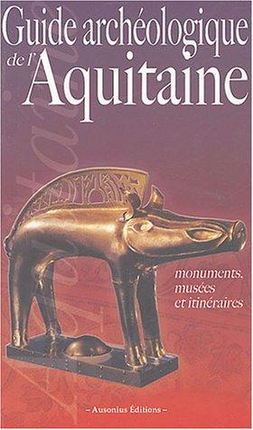 Guide archologique de l'Aquitaine : De l'Aquitaine celtique  l'Aquitaine romane (VIe sicle av. J.-C. - XIe sicle ap. J.-C.)