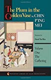 The Plum in the Golden Vase or, Chin Ping Mei: Volume One: The Gathering: Volume 1 (Princeton Library of Asian Translati