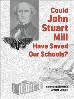 Could John Stuart Mill Have Saved Our Schools? by [Engelmann, Siegfried, Carnine, Douglas]