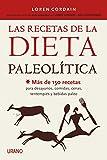 Las recetas de la Dieta Paleolítica: Más de 150 recetas para desayunos, comidas, cenas,...