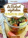 Le Bistrot végétalien - 10 plats du jour (Cuisinez végétalien t. 3) (French Edition)