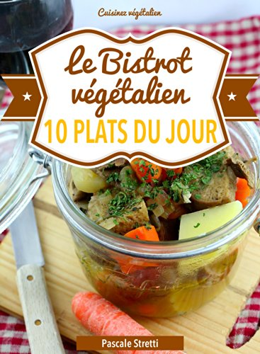 Le Bistrot végétalien - 10 plats du jour (Cuisinez végétalien t. 3) par Pascale Stretti