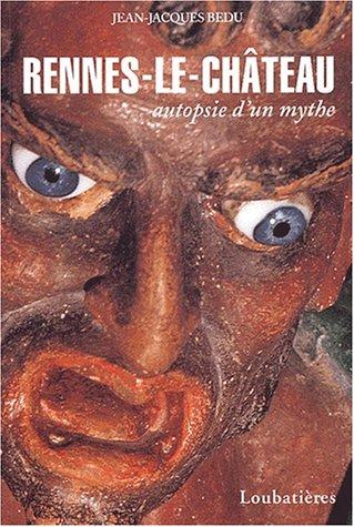 Rennes-le-Château. : Autopsie d'un mythe par Jean-Jacques Bedu