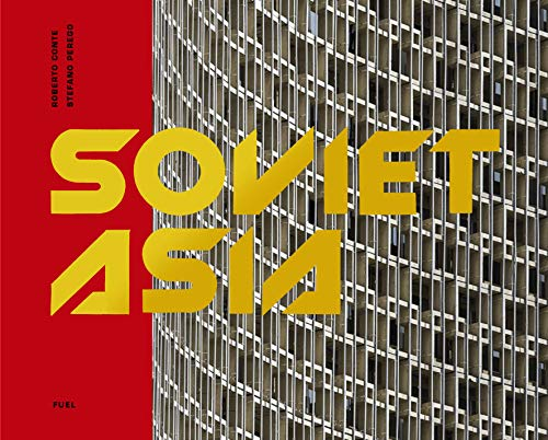 Soviet Asia : Soviet modernist architecture in central Asia par Roberto Conte, Stefano Perego