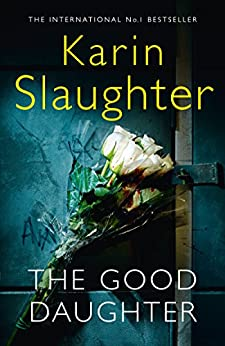 The Good Daughter: The best thriller you will read in 2017 by [Slaughter, Karin]