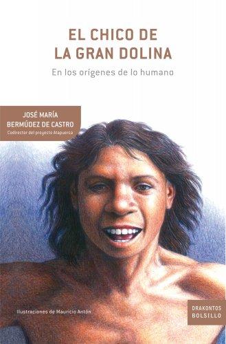 El chico de la Gran Dolina: En los orígenes de lo humano por Bermúdez de Castro José María