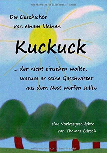 Buchcover Die Geschichte von einem kleinen Kuckuck, der nicht einsehen wollte, warum er seine Geschwister aus dem Nest werfen sollte: Eine Vorlesegeschichte mit happy end.
