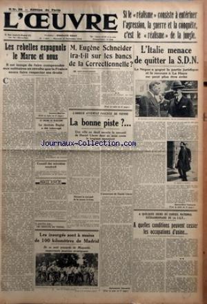 OEUVRE (L') [No 7663] du 23/09/1936 - LES REBELLES ESPAGNOLS LE MAROC ET NOUS - IL EST TEMPS DE FAIRE COMPRENDRE AUX MILITAIRES EN REVOLTE QUE LA FRANCE SAURA FAIRE RESPECTER SES DROITS PAR GASTON-MARTIN - LE DRAME DE MARCIGNY - LE DENTISTE REPLAT A ETE INTERROGE - CONSEIL DES MINISTRES VENDREDI - LES INSURGES SONT A MOINS DE 100 KILOMETRES DE MADRID - ILS SE SONT EMPARES DE MAQUEDA IMPORTANTE POSITION STRATEGIQUE - M. EUGENE SCHNEIDER IRA-T-IL SUR LES BANCS DE LA CORRECTIONNELLE - L'ODIEUX ATT