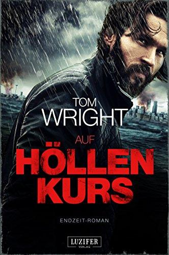 AUF HÖLLENKURS: Endzeit-Thriller (Tom Wright Bücher)
