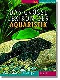 Das große Lexikon der Aquaristik: Band 1 (A-H), Band 2 (I-Z) (DATZ-Aquarienbücher)