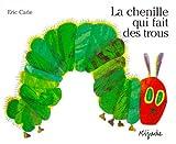 Eric Carle - French: La chenille qui fait des trous