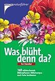 Was blüht denn da?: 748 wildwachsende Blütenpflanzen Mitteleuropas nach Farbe bestimmen