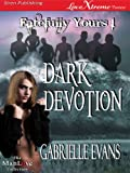 Dark Devotion [Fatefully Yours 1] (Siren Publishing LoveXtreme Forever ManLove - Serialized)